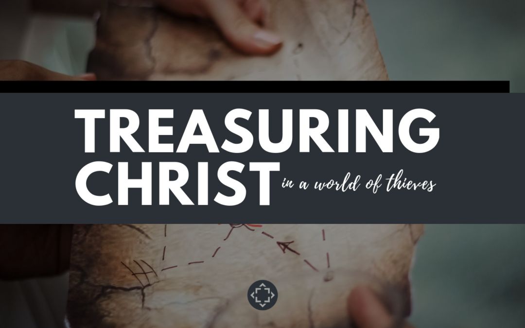 Treasuring Christ in a World of Thieves