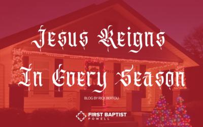 Jesus Reigns in Every Season